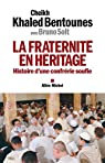 La fraternité en héritage : Histoire d'une confrérie soufie par Bentounès