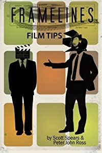 Framelines Film Tips: screenwriting and filmmaking advice by Peter John Ross (2016-05-11)