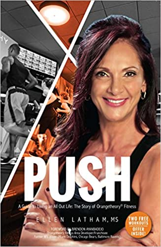 Push - A Guide to Living an All Out Life: The Story of Orangetheory Fitness