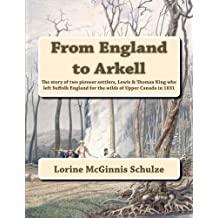 From England to Arkell: The story of two pioneer settlers, Lewis & Thomas King who left Suffolk England for the wilds of Upper Canada in 1831