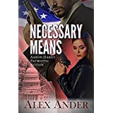 Necessary Means (Patriotic Action & Adventure - Aaron Hardy Book 6)