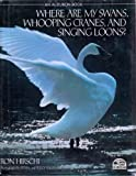 Where Are My Swans, Whooping Cranes and Singing Loons?, Ron Hirschi, 0553078011