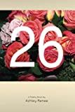 26 : A Book of Poetry, Campbell, Derek and Cunningham, Ashley Renee, 0692413510