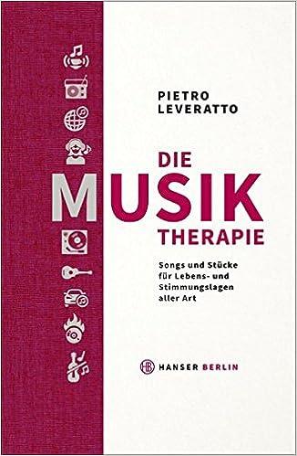 Die Musiktherapie: Songs und Stücke für Lebens- und Stimmungslagen ...