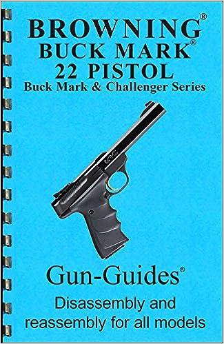 Browning Buck Mark 22 Pistol Disassembly Reassembly Guide Gun