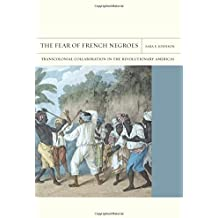The Fear of French Negroes: Transcolonial Collaboration in the Revolutionary Americas (FlashPoints)