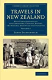 Travels in New Zealand: With Contributions to the Geography, Geology, Botany, and Natural History of that Country (Cambridge Library Collection - History of Oceania) (Volume 2), Ernst Dieffenbach, 1108062180