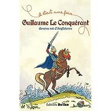 Guillaume le Conquérant, devenu roi d'Angleterre: L'histoire expliquée aux enfants (Il était une fois t. 2) (French Edition)