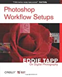 Photoshop Workflow Setups : Eddie Tapp on Digital Photography, Tapp, Eddie, 0596101686