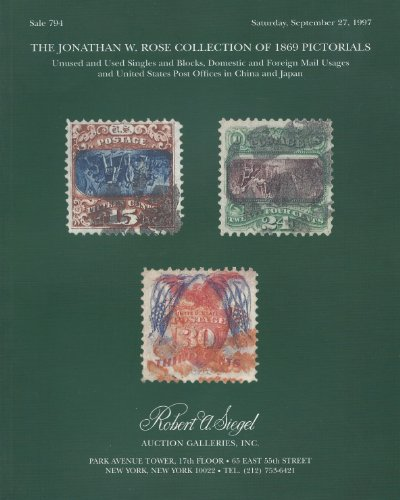 The Jonathan W. Rose Collection of 1869 Pictorials - Postage Stamp Auction Catalog (Unused and Used Singles and Blocks, Domestic and Foreign Mail Usages and United States Post Offices in China and Japan - Sale 794 - Sept 27, 1997)