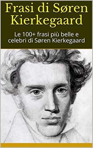 Amazon Com Frasi Di Søren Kierkegaard Le 100 Frasi Più