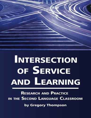 Intersection of Service and Learning: Research and Practice in the Second Language Classroom by Information Age Publishing
