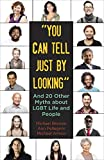 img - for You Can Tell Just By Looking: And 20 Other Myths about LGBT Life and People (Queer Ideas/Queer Action) book / textbook / text book