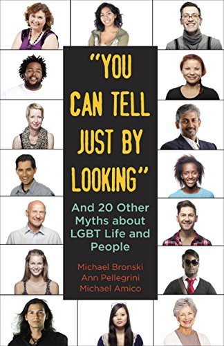 """""""You Can Tell Just By Looking"""": And 20 Other Myths about LGBT Life and People (Queer Ideas/Queer Action)"""