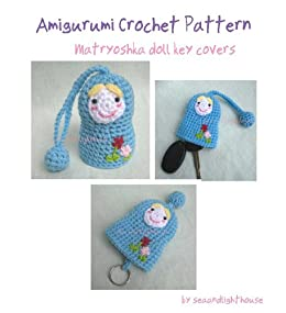Matryoshka Doll Key Covers Amigurumi Crochet Pattern eBook   seaandlighthouse (K.Wanherm)  Amazon.ca  Kindle Store a0daeebdabdb