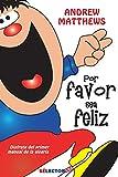 Por Favor, Sea Feliz: Disfrute del Primer Manual de la Alegría
