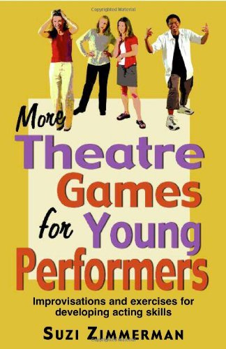 More Theatre Games for Young Performers: Improvisations and Exercises for Developing Acting Skills by Suzi Zimmerman (1-Apr-2004) Paperback