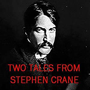 Two Tales from Stephen Crane: The Open Boat and an Episode of War Audiobook