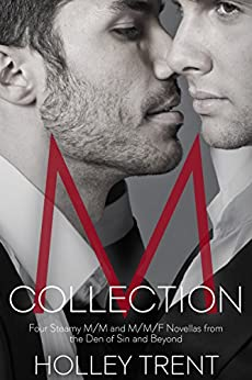 M Collection: Four Steamy M/M/F Menage and M/M Romance Novellas from the Den of Sin and Beyond by [Trent, Holley]