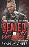 Sealed in Strength: (Ravage MC Rebellion Series Book Three) (Crow & Rylynn Trilogy)