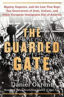 Book Cover: The Guarded Gate: Bigotry, Eugenics and the Law That Kept Two Generations of Jews, Italians, and Other European Immigrants Out of America