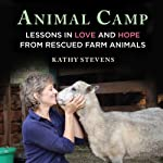 Animal Camp: Lessons in Love and Hope from Rescued Farm Animals   Kathy Stevens