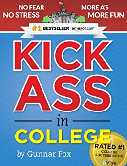 """Kick Ass in College: Highest Rated """"How to Study in College"""" Book 