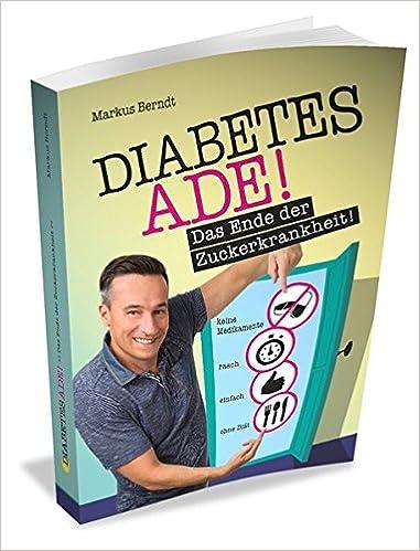 ed5ed58f40f6a6 Diabetes Ade  Das Ende der Zuckerkrankheit!  Amazon.de  Markus Berndt   Bücher