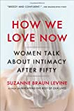 How We Love Now, Suzanne Braun Levine, 0452299004