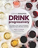 Drink Progressively: From White to Red, Light- to Full-Bodied, A Bold New Way to Pair Wine with Food