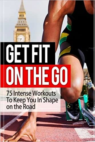 99f6cf786eae3 Get Fit On The Go  75 Intense Workouts To Keep You In Shape on the Road   Jason Specter  9781502473271  Amazon.com  Books