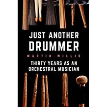 Just Another Drummer : Thirty Years as an Orchestral Musician