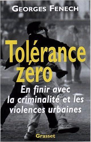 Tolérance zéro : en finir avec la criminalité et les violences urbaines pdf