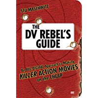 The DV Rebel's Guide: An All-Digital Approach to Making Killer Action Movies on the Cheap (English Edition)