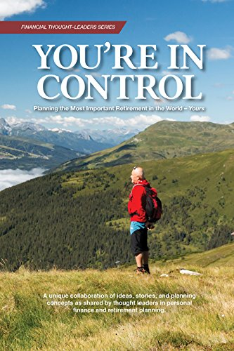 You're in Control: Planning the Most Important Retirement in the World - Yours (Financial Thought-Leaders Series Book 1)