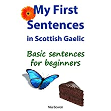 My First Sentences in Scottish Gaelic: Basic Sentences for Beginners (Learn Scottish Gaelic Book 5)