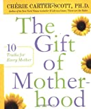 The Gift of Motherhood, Cherie Carter-Scott, 0767904281