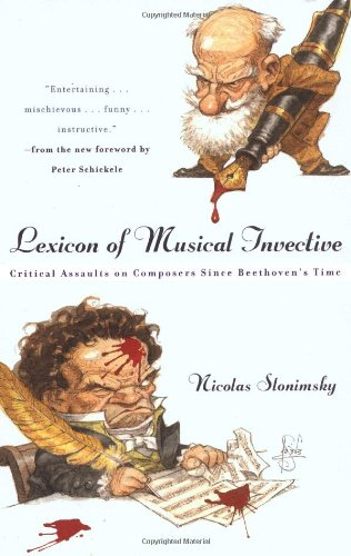 lexicon of musical invective critical assaults on composers since beethoven