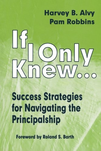 If I Only Knew...: Success Strategies for Navigating the Principalship