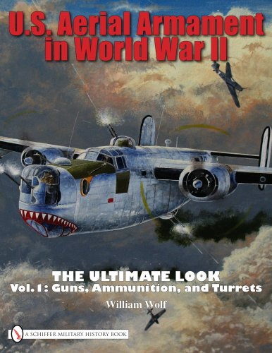 U.S. Aerial Armament in World War II: The Ultimate Look, Vol. 1 - Guns, Ammunition, and Turrets ()