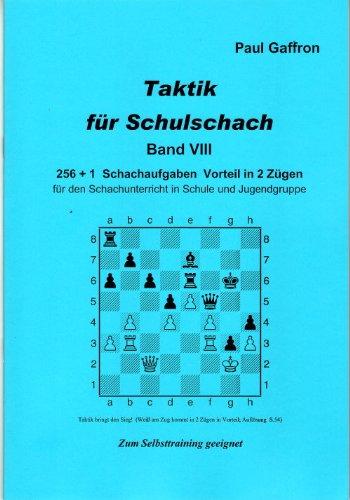 Taktik für Schulschach, Band 8: 256 + 1 Schachaufgaben Vorteil in 2 Zügen für den Schachunterricht in Schule und Jugendgruppe