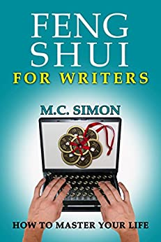 Feng Shui For Writers (How To Master Your Life Book 1) (English Edition) de [Simon, M.C.]