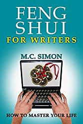 Feng Shui For Writers (How To Master Your Life Book 1)