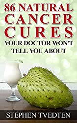 86 Natural Cancer Cures Your Doctor Won't Tell You About (English Edition)