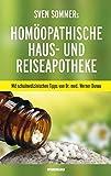 Sven Sommers Homöopathische Haus- und Reiseapotheke: Mit schulmedizinischen Tipps von Dr. med. Werner Dunau