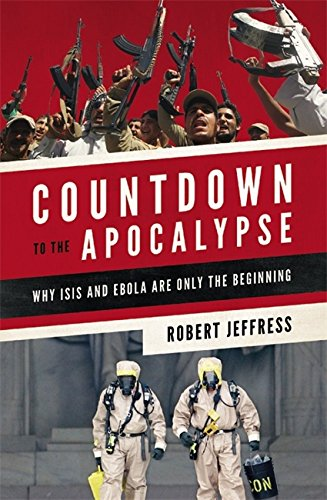 Download Countdown to the Apocalypse: Why ISIS and Ebola Are Only the Beginning pdf epub
