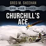 Churchill's Ace : Epic War Series, Book 1 | Greg M. Sheehan
