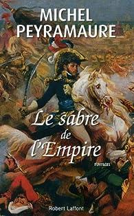 Le Sabre de l'Empire par Michel Peyramaure