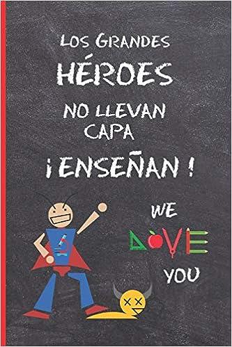 LOS GRANDES HEROES NO LLEVAN CAPA, ¡ENSEÑAN!: REGALO FIN DE ...