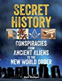 img - for Secret History: Conspiracies from Ancient Aliens to the New World Order book / textbook / text book